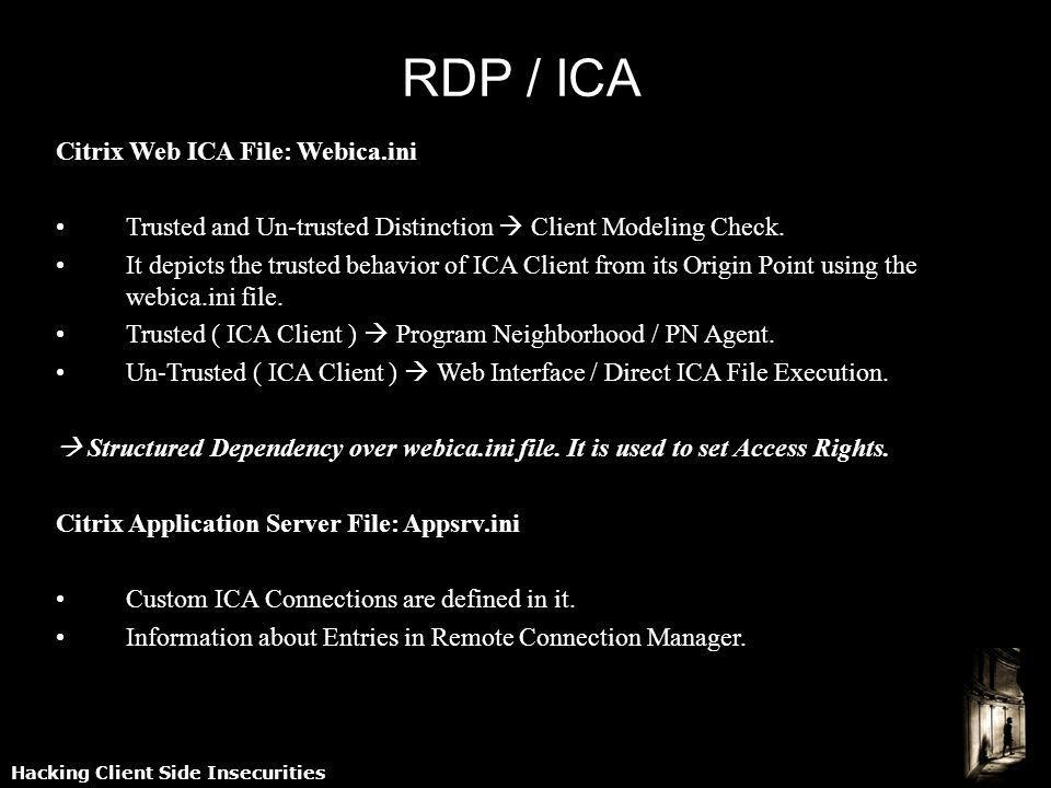 Hacking Client Side Insecurities RDP / ICA Citrix Web ICA File: Webica.ini Trusted and Un-trusted Distinction Client Modeling Check.