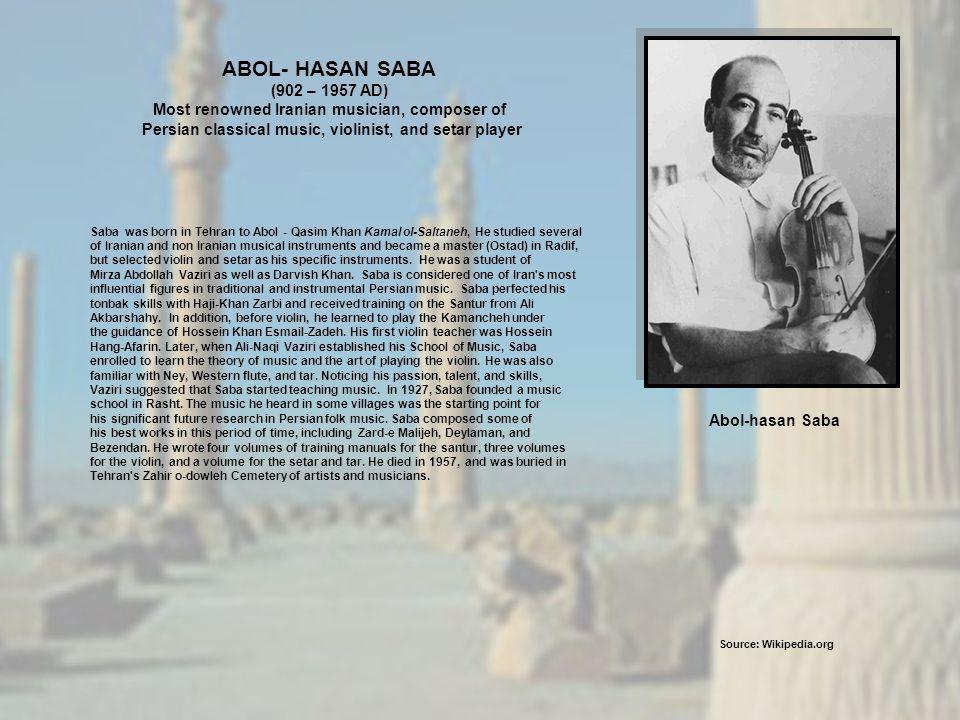 Abol-hasan Saba Saba was born in Tehran to Abol - Qasim Khan Kamal ol-Saltaneh, He studied several of Iranian and non Iranian musical instruments and