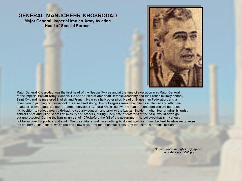 GENERAL MANUCHEHR KHOSRODAD Major General, Imperial Iranian Army Aviation Head of Special Forces Major General Khosrodad was the first head of the Spe