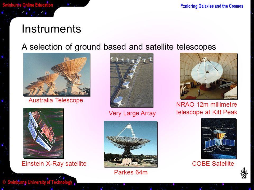Instruments A selection of ground based and satellite telescopes Australia Telescope NRAO 12m millimetre telescope at Kitt Peak COBE Satellite Einstei