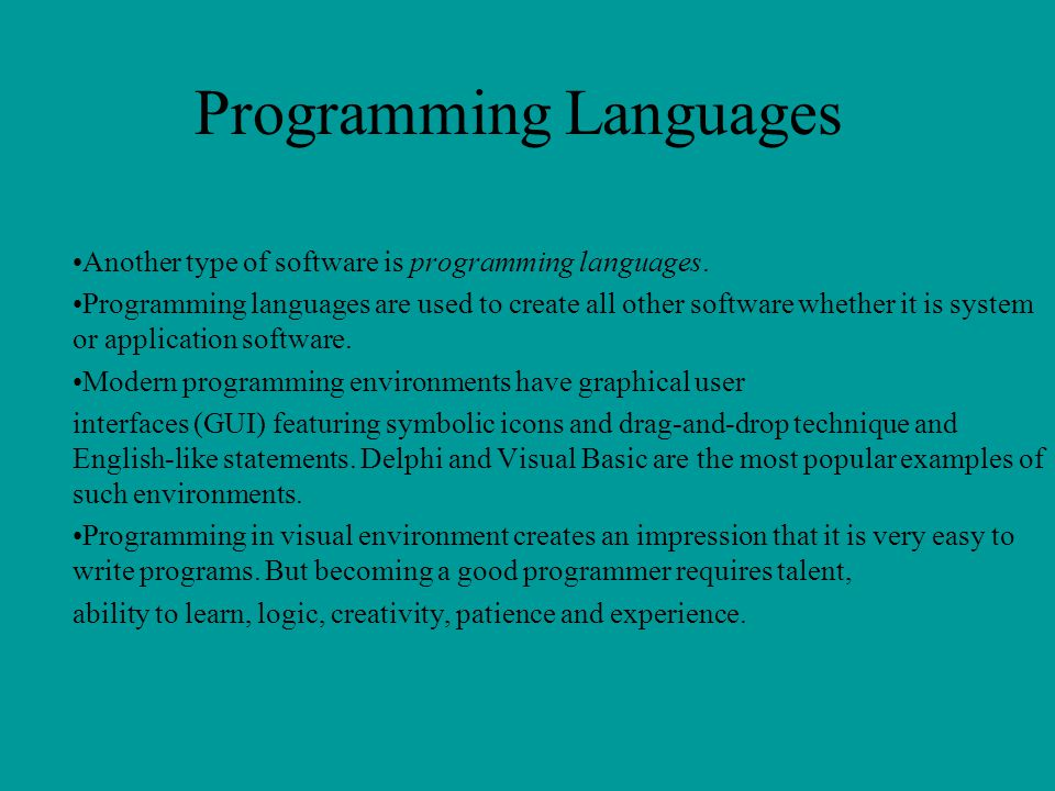 Programming Languages Another type of software is programming languages. Programming languages are used to create all other software whether it is sys