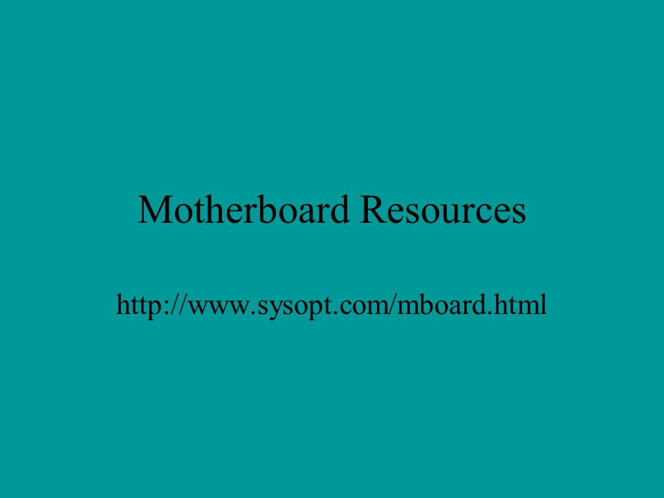 Motherboard Resources http://www.sysopt.com/mboard.html