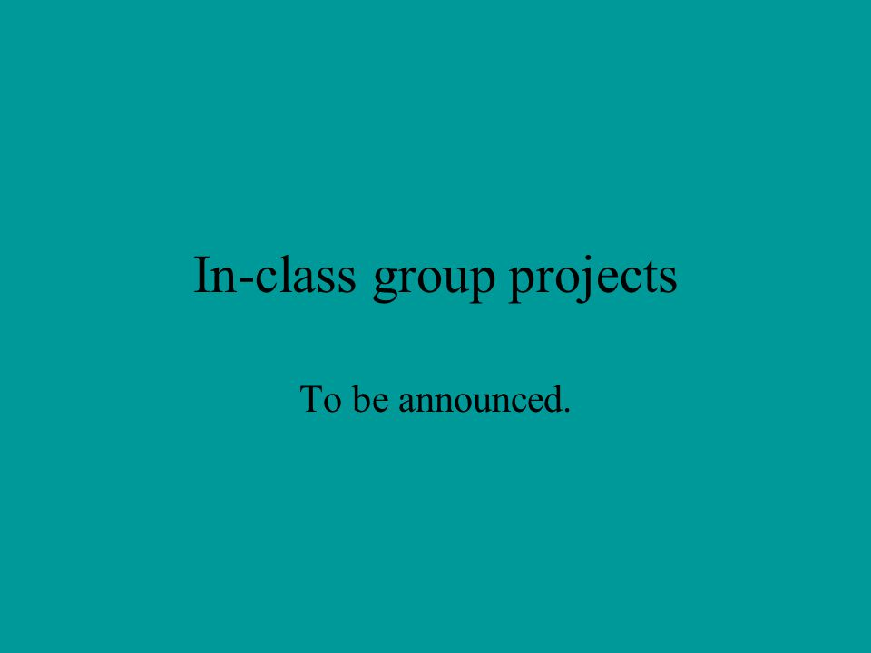 In-class group projects To be announced.