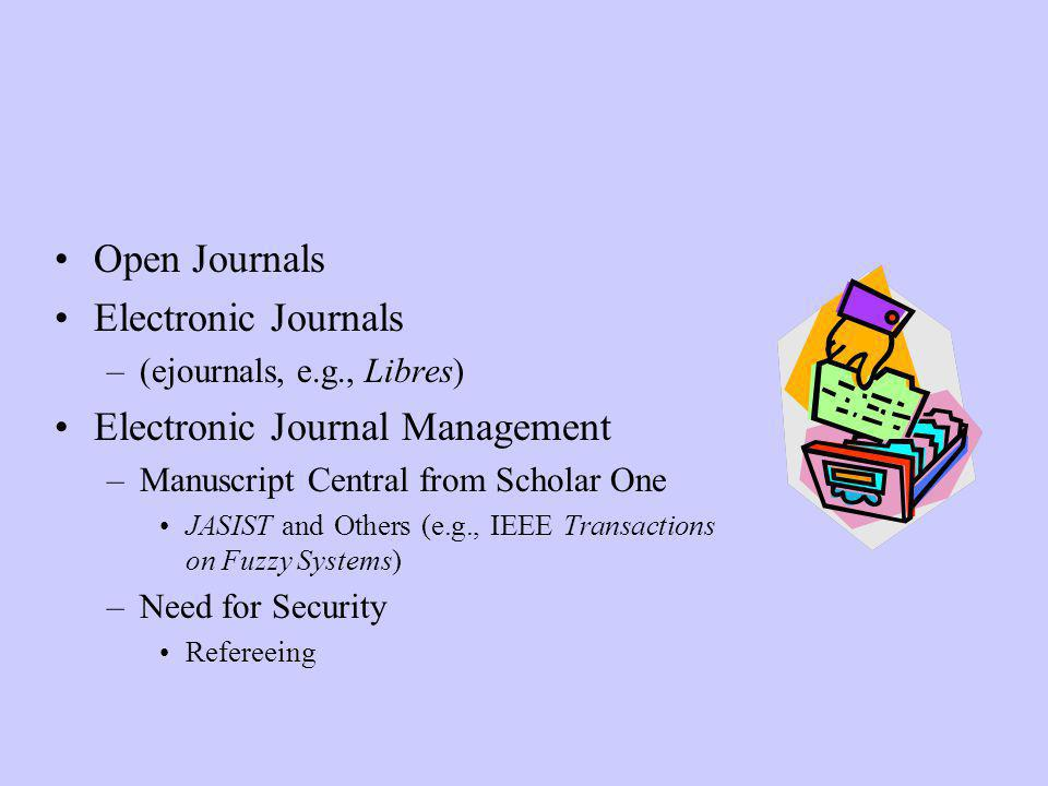 Academic Web Sites Open Access (Usually) Incomplete Information –Tracking Down People To Contact Downloading Systems Textbooks –Disks, Websites –Customized Texts (Mix and Match)