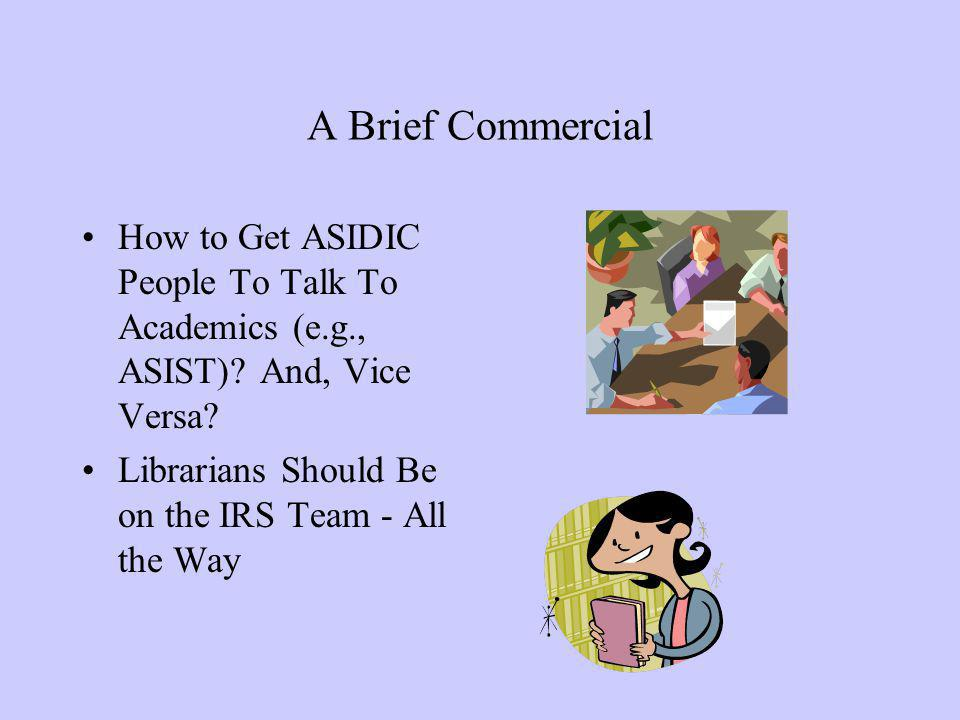 A Brief Commercial How to Get ASIDIC People To Talk To Academics (e.g., ASIST).