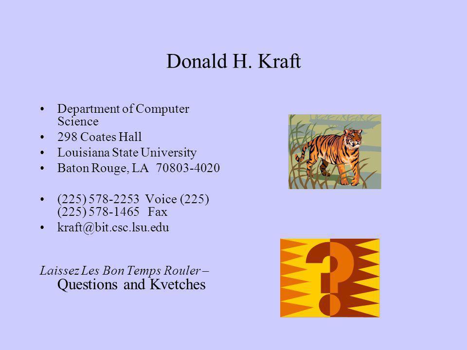 Donald H. Kraft Department of Computer Science 298 Coates Hall Louisiana State University Baton Rouge, LA 70803-4020 (225) 578-2253 Voice(225) (225) 5