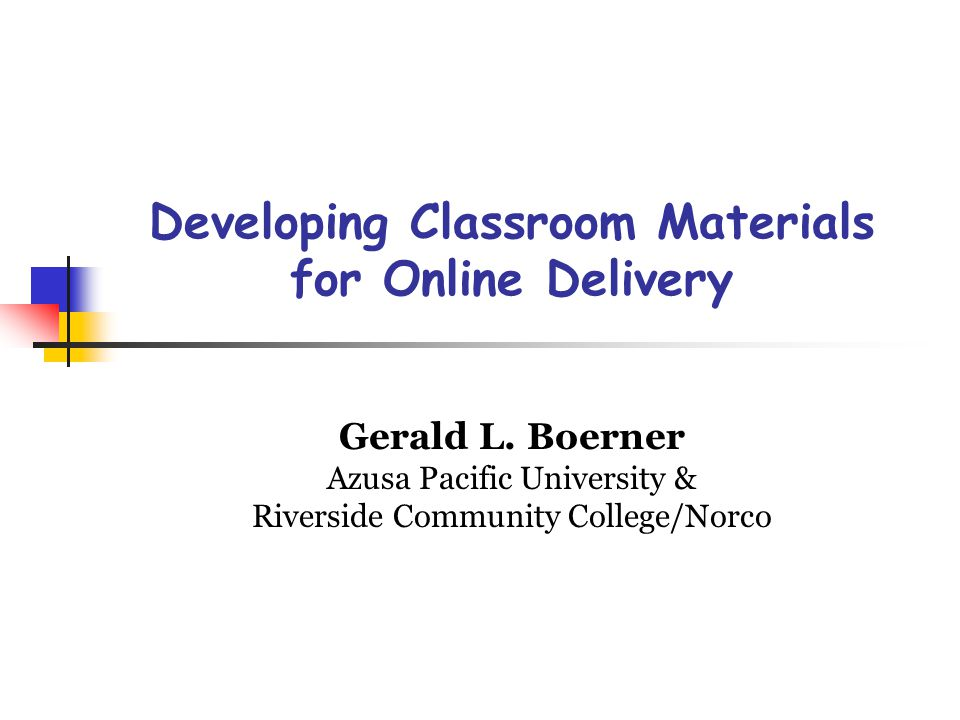 Developing Classroom Materials for Online Delivery Gerald L.