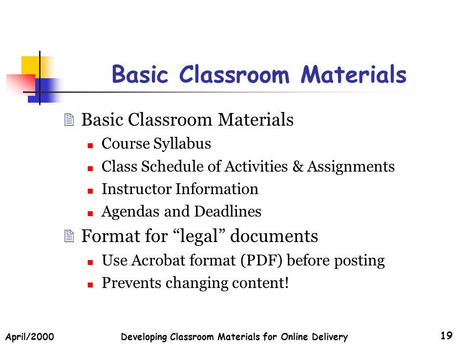April/2000Developing Classroom Materials for Online Delivery 19 Basic Classroom Materials Course Syllabus Class Schedule of Activities & Assignments I