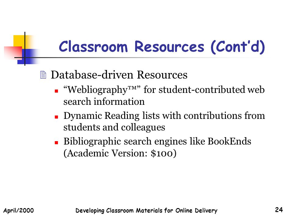 April/2000Developing Classroom Materials for Online Delivery 24 Classroom Resources (Contd) Database-driven Resources Webliography for student-contrib