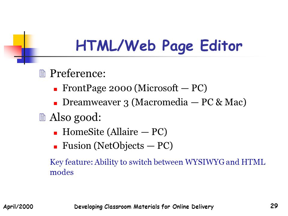 April/2000Developing Classroom Materials for Online Delivery 29 HTML/Web Page Editor Preference: FrontPage 2000 (Microsoft PC) Dreamweaver 3 (Macromed