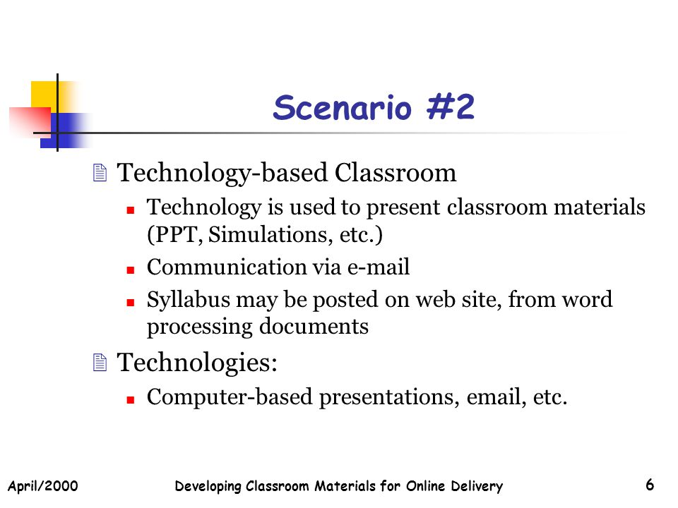 April/2000Developing Classroom Materials for Online Delivery 17 An Overview Major types of Technologies: Information Posting Basic Classroom Materials Supplemental Materials Communication & Collaboration Classroom Resources Assessments (Quizzes, Tests & Surveys) Student Work Submissions