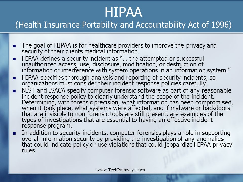 www.TechPathways.com HIPAA (Health Insurance Portability and Accountability Act of 1996) The goal of HIPAA is for healthcare providers to improve the