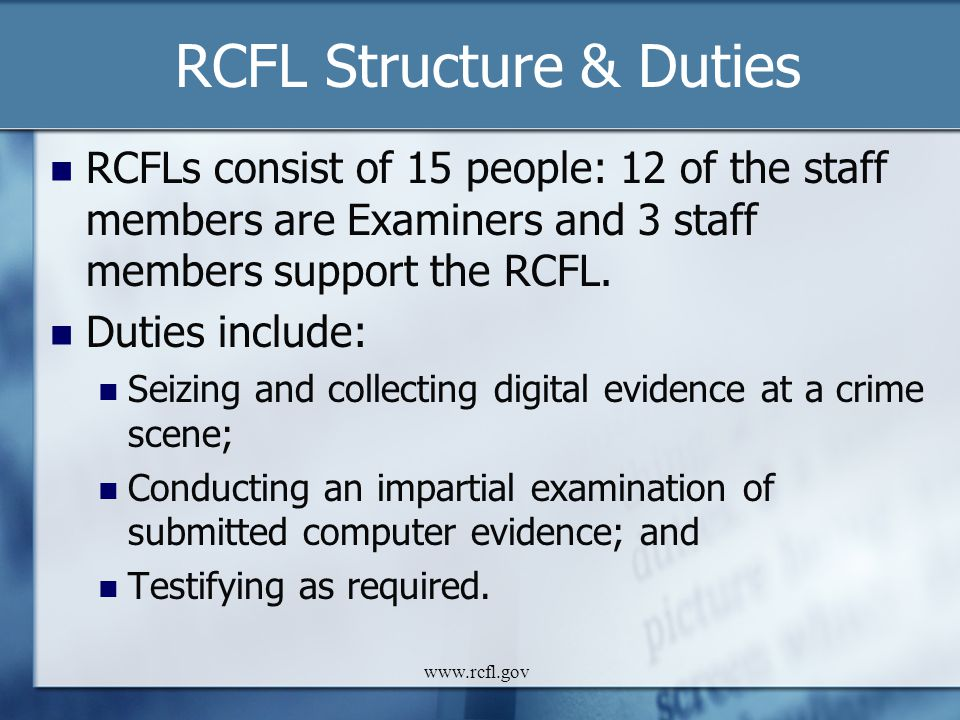 www.rcfl.gov RCFL Structure & Duties RCFLs consist of 15 people: 12 of the staff members are Examiners and 3 staff members support the RCFL. Duties in