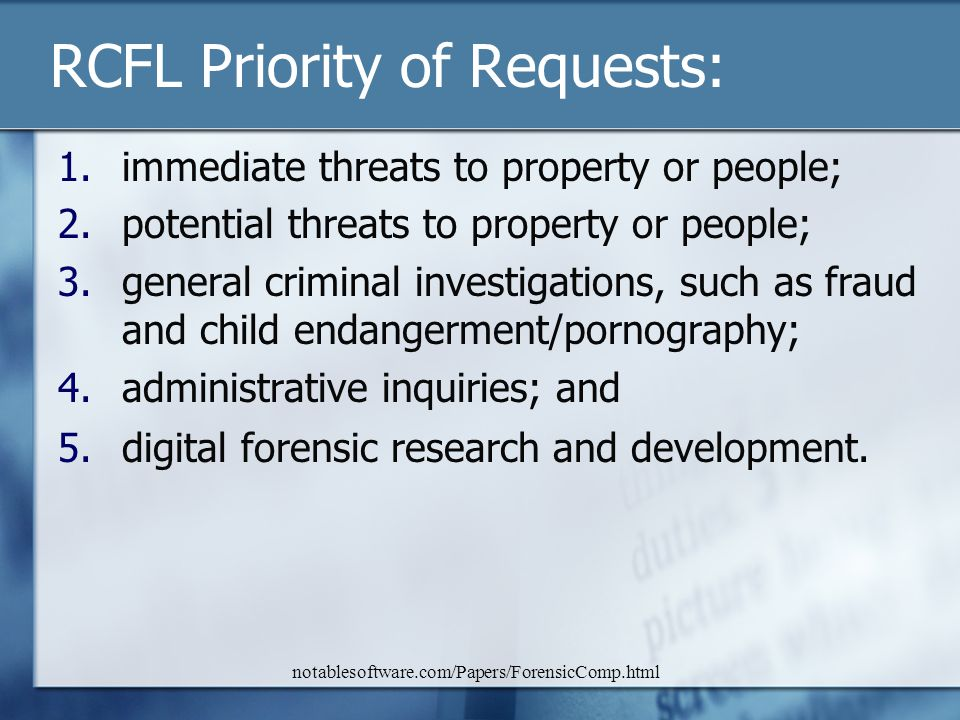 notablesoftware.com/Papers/ForensicComp.html RCFL Priority of Requests: 1.immediate threats to property or people; 2.potential threats to property or