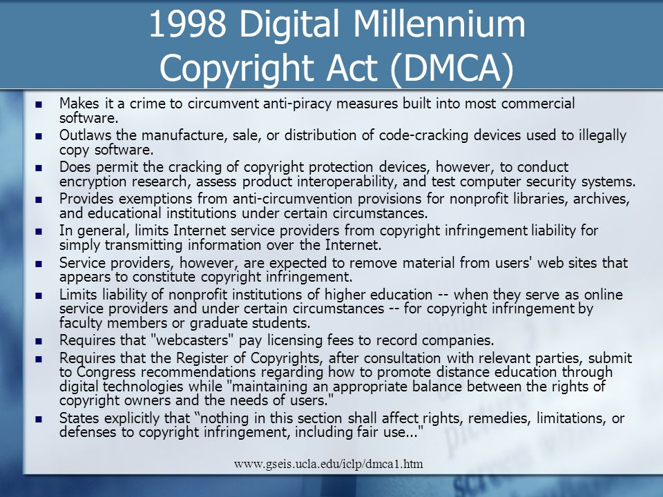 www.gseis.ucla.edu/iclp/dmca1.htm Makes it a crime to circumvent anti-piracy measures built into most commercial software. Outlaws the manufacture, sa