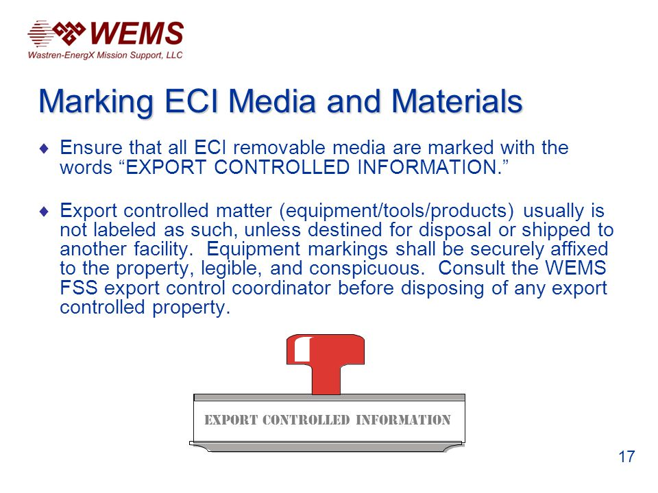 Ensure that all ECI removable media are marked with the words EXPORT CONTROLLED INFORMATION. Export controlled matter (equipment/tools/products) usual