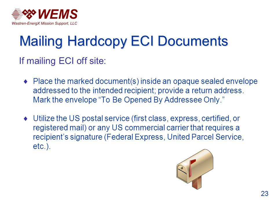 If mailing ECI off site: Place the marked document(s) inside an opaque sealed envelope addressed to the intended recipient; provide a return address.