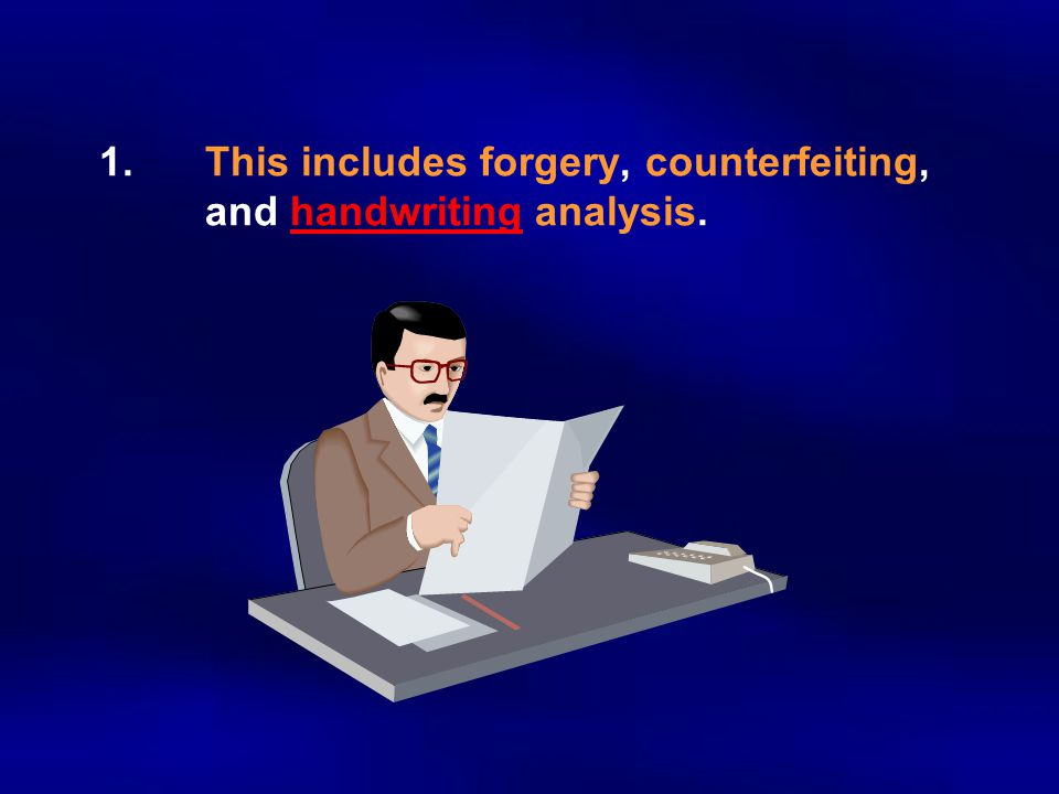 1.This includes forgery, counterfeiting, and handwriting analysis.