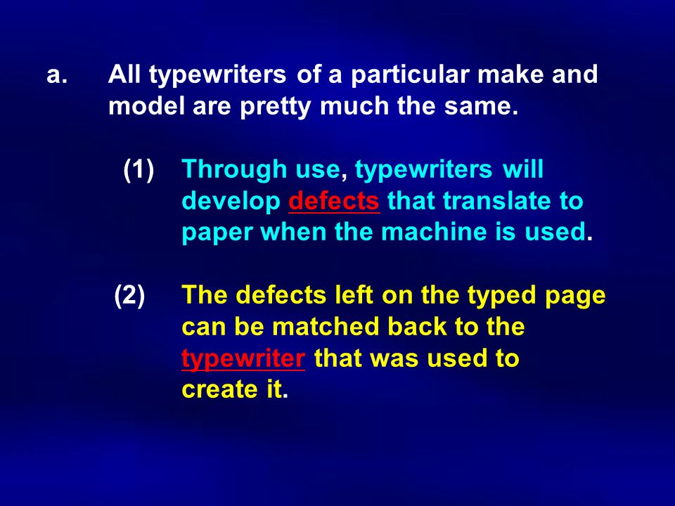 a.All typewriters of a particular make and model are pretty much the same. (1)Through use, typewriters will develop defects that translate to paper wh