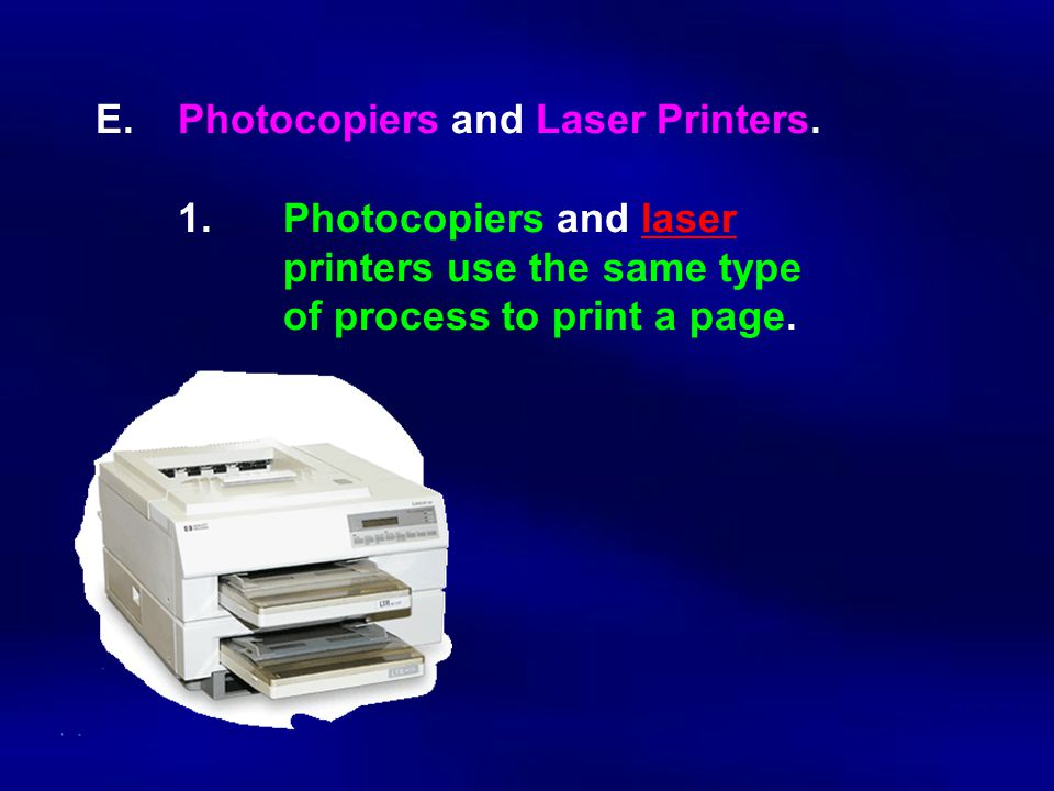 E.Photocopiers and Laser Printers. 1.Photocopiers and laser printers use the same type of process to print a page.