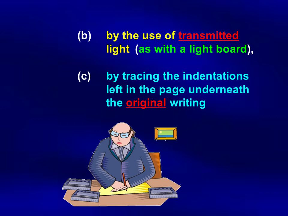 (b)by the use of transmitted light (as with a light board), (c) by tracing the indentations left in the page underneath the original writing