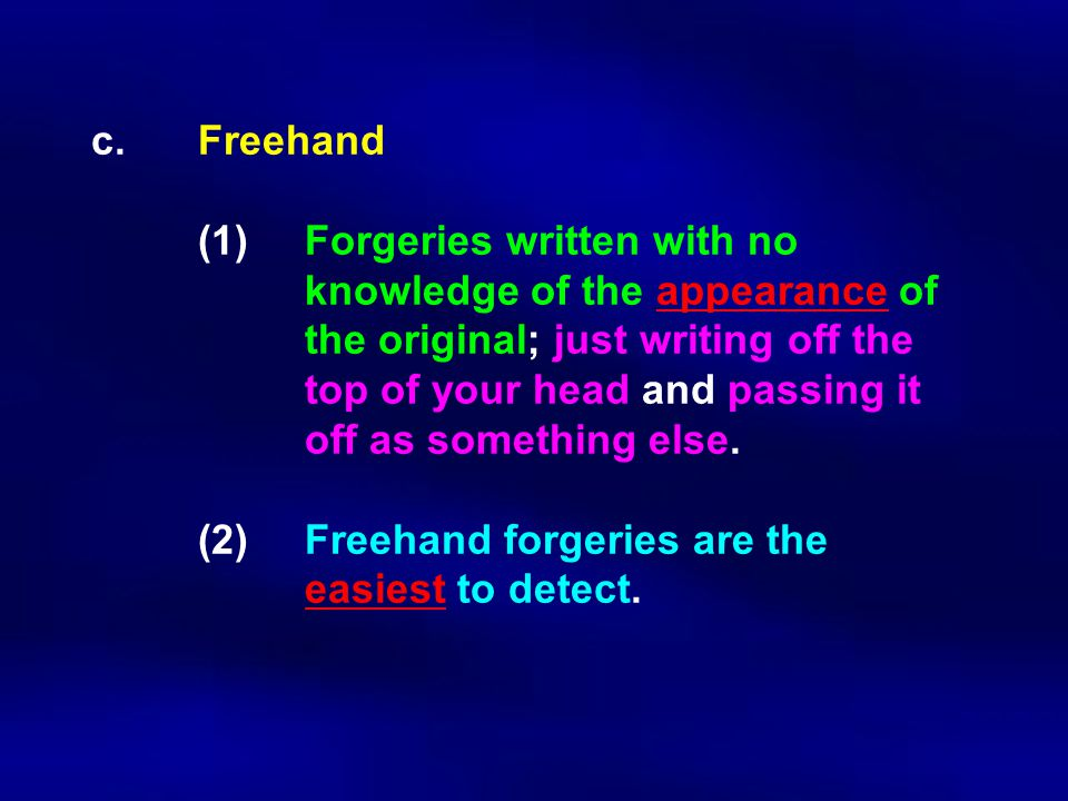 c.Freehand (1)Forgeries written with no knowledge of the appearance of the original; just writing off the top of your head and passing it off as somet