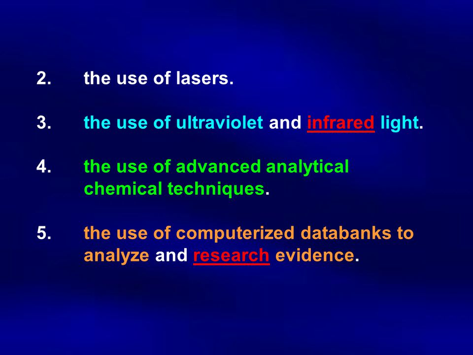 2.the use of lasers. 3.the use of ultraviolet and infrared light. 4.the use of advanced analytical chemical techniques. 5.the use of computerized data
