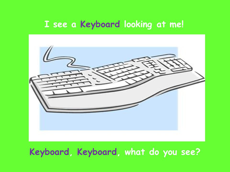 I see a Keyboard looking at me! Keyboard, Keyboard, what do you see