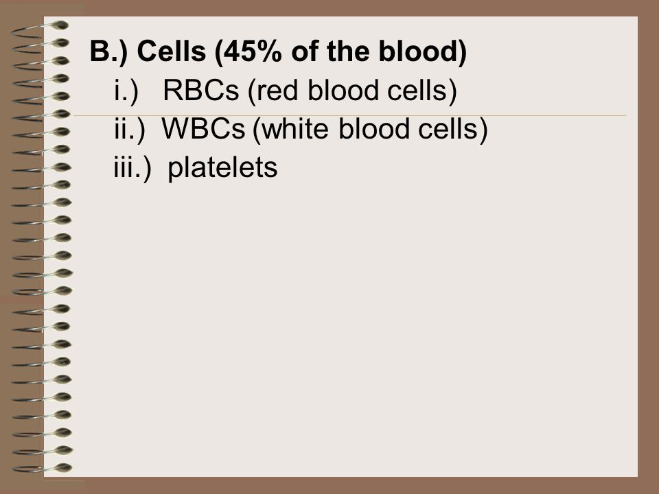 Blood Components Consists of: A.) Plasma (55% of the blood) Is a clear, slightly yellow liquid is 92% water and therefore is an aqueous solution conta