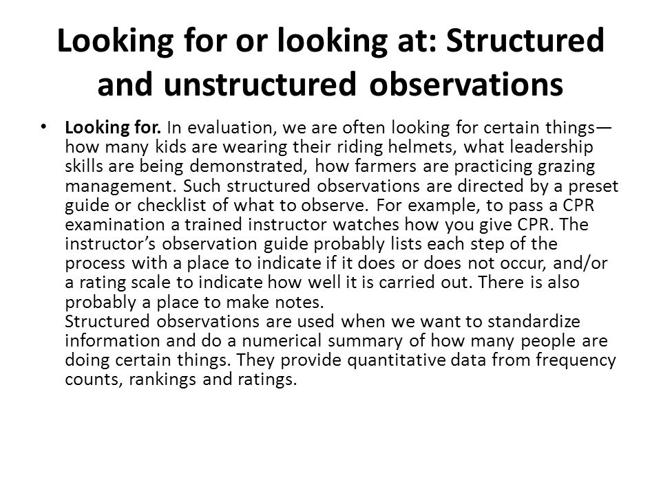Looking for or looking at: Structured and unstructured observations Looking for. In evaluation, we are often looking for certain things how many kids