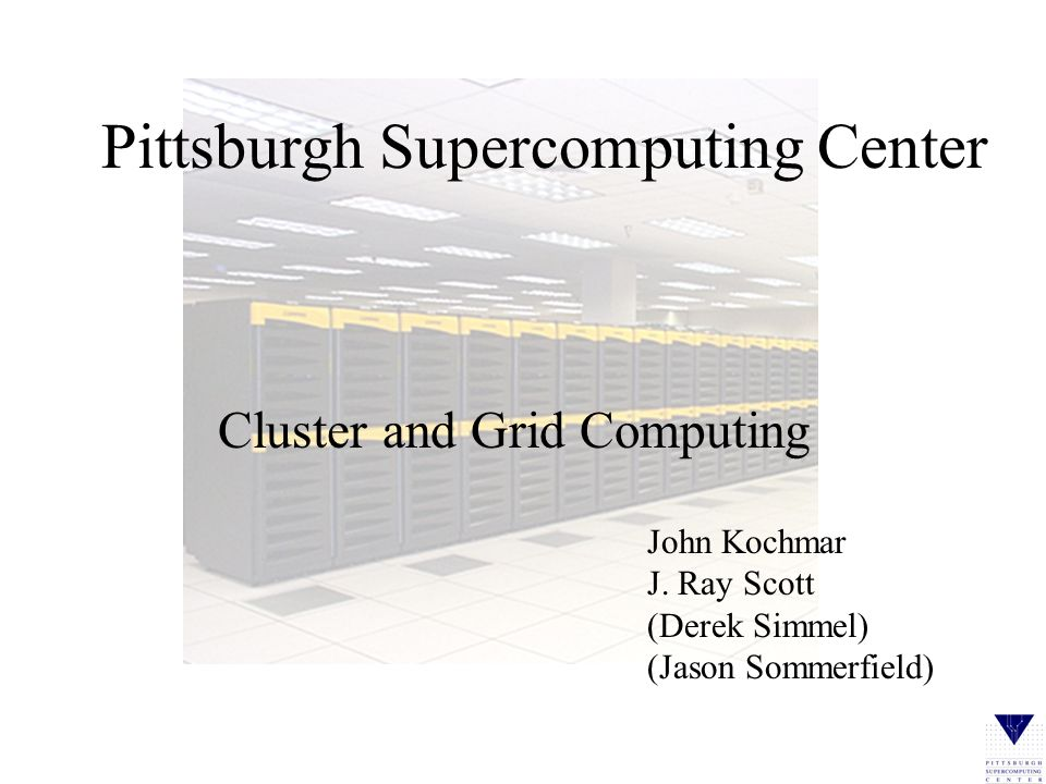 Pittsburgh Supercomputing Center Who We Are Cooperative effort of –Carnegie Mellon University –University of Pittsburgh –Westinghouse Electric Research Department of Carnegie Mellon Offices in Mellon Institute, Oakland –On CMU campus –Adjacent to University of Pittsburgh campus.