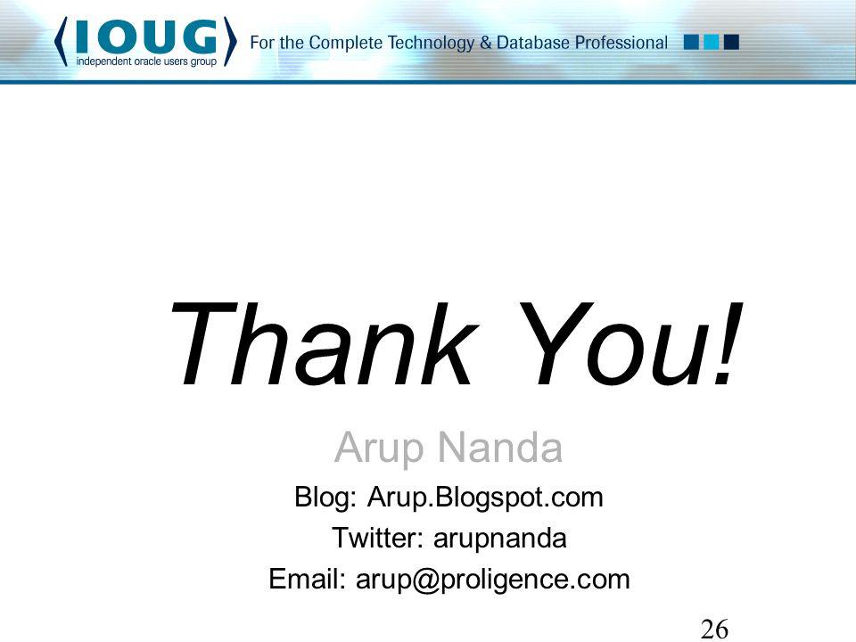 Thank You! Arup Nanda Blog: Arup.Blogspot.com Twitter: arupnanda Email: arup@proligence.com 26