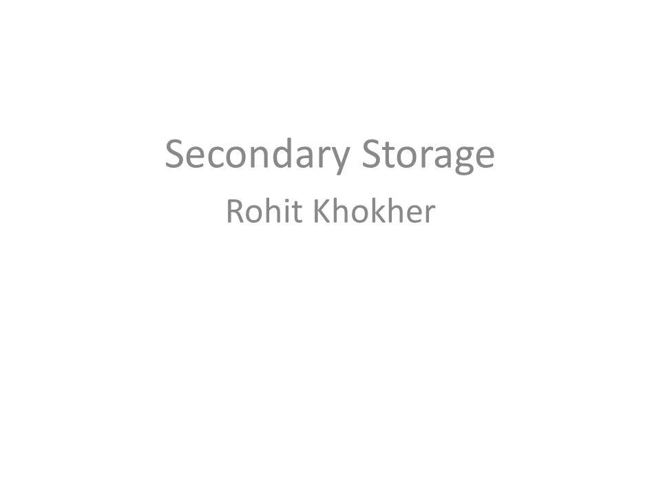 Secondary Storage Rohit Khokher