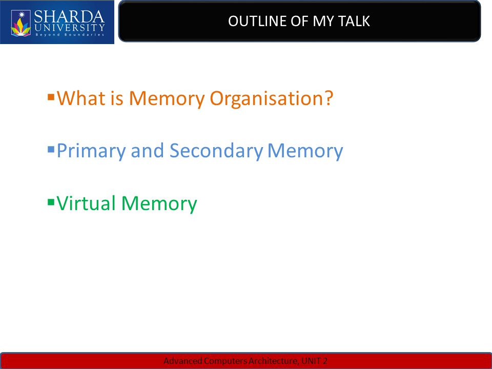 C SINGH, JUNE 7-8, 2010IWW 2010, ISATANBUL, TURKEY Advanced Computers Architecture, UNIT 2 OUTLINE OF MY TALK What is Memory Organisation.