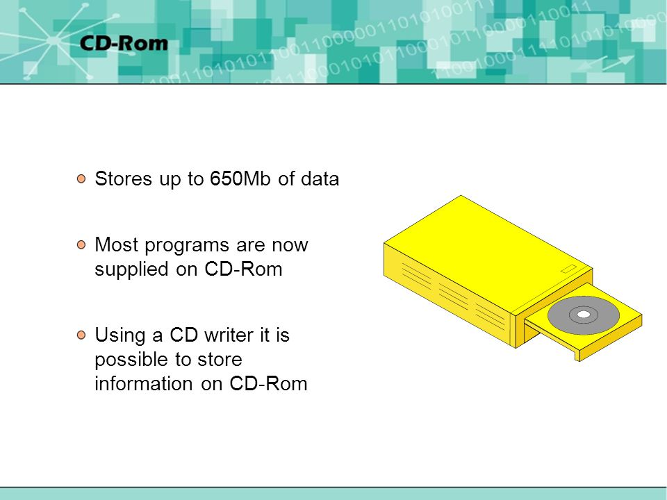 Stores up to 650Mb of data Most programs are now supplied on CD-Rom Using a CD writer it is possible to store information on CD-Rom