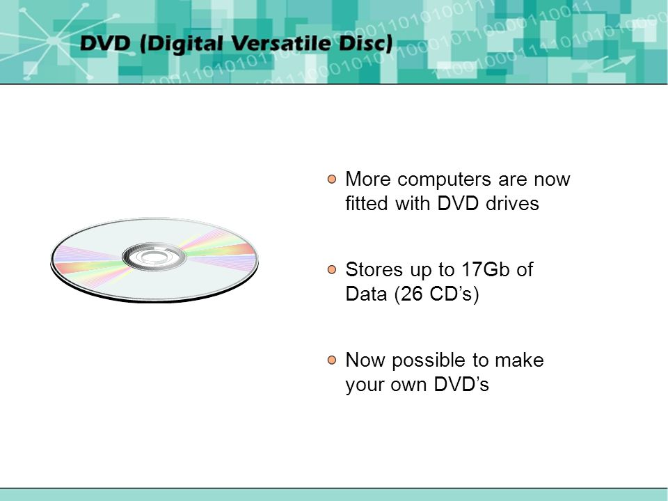 More computers are now fitted with DVD drives Stores up to 17Gb of Data (26 CDs) Now possible to make your own DVDs