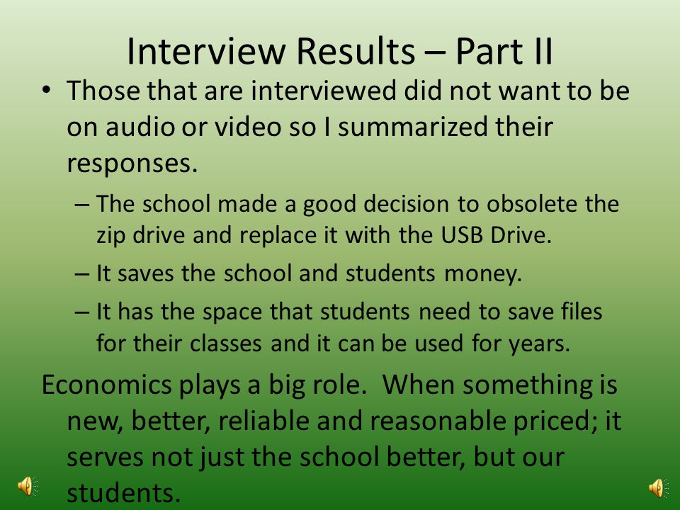 Interview Results – Part I Those that are interviewed did not want to be on audio or video so I summarized their responses.
