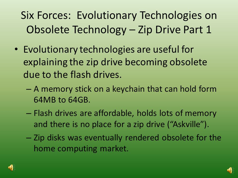 Six Forces: Evolutionary Technologies on the Zip Disk Original Emergence Evolutionary technology are useful for explaining the reason the zip drive originally emerged as a new technology.
