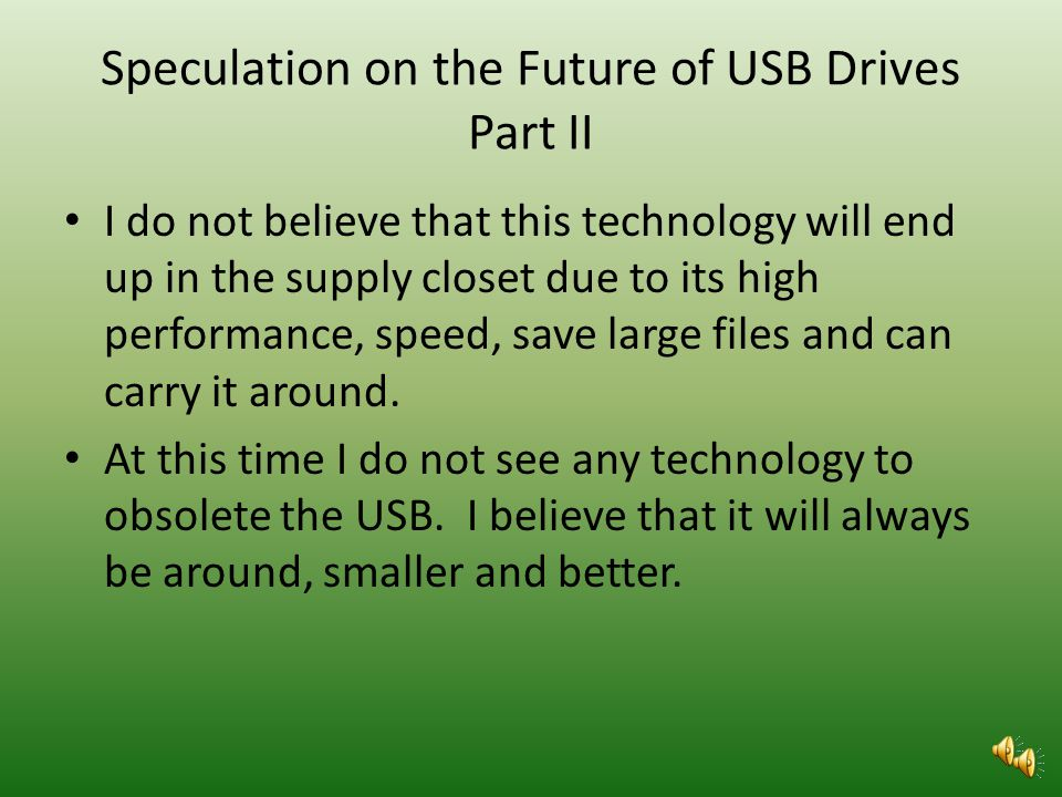 Speculation on the Future of USB Drives Part 1 USB is interconnectable, not easy to bend or break, and easy to connect. It hosting itself when paired