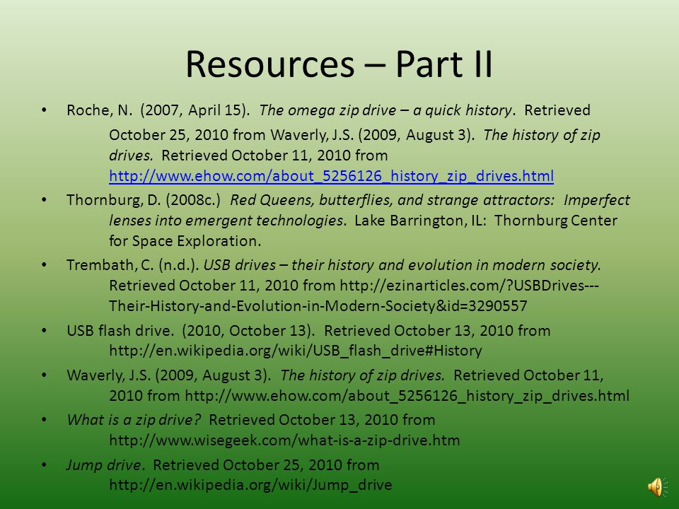 Resources – Part I Askville by amazon. Retrieved October 11, 2010 from http://askville.com/zip- drives-obsolete/answerView.do?requestID=7478866 Daniel
