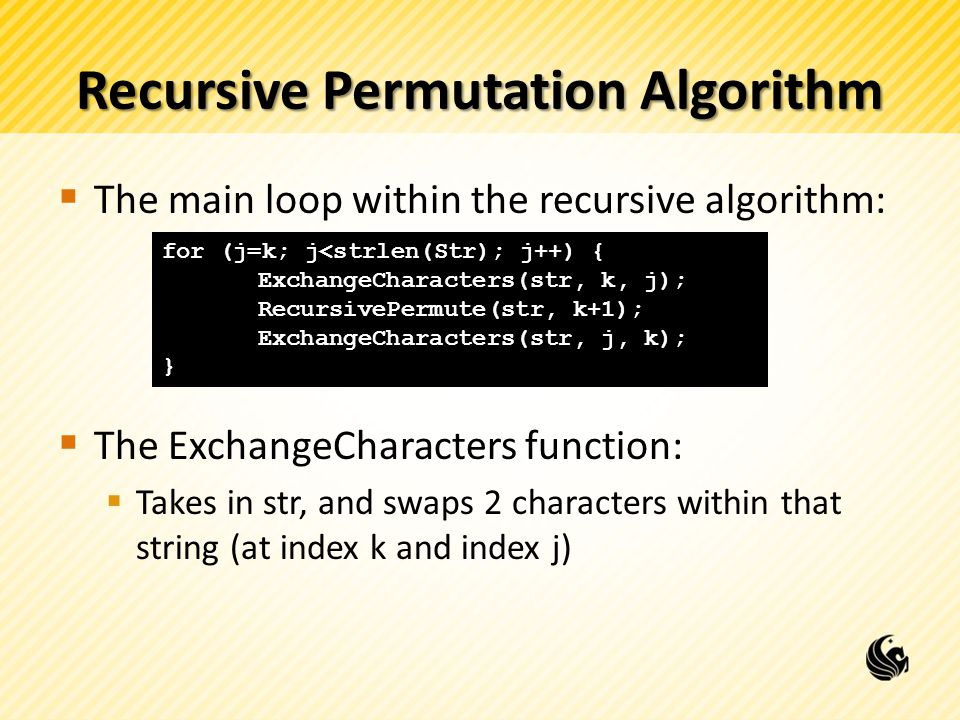 Recursive Permutation Algorithm The main loop within the recursive algorithm: The ExchangeCharacters function: Takes in str, and swaps 2 characters wi