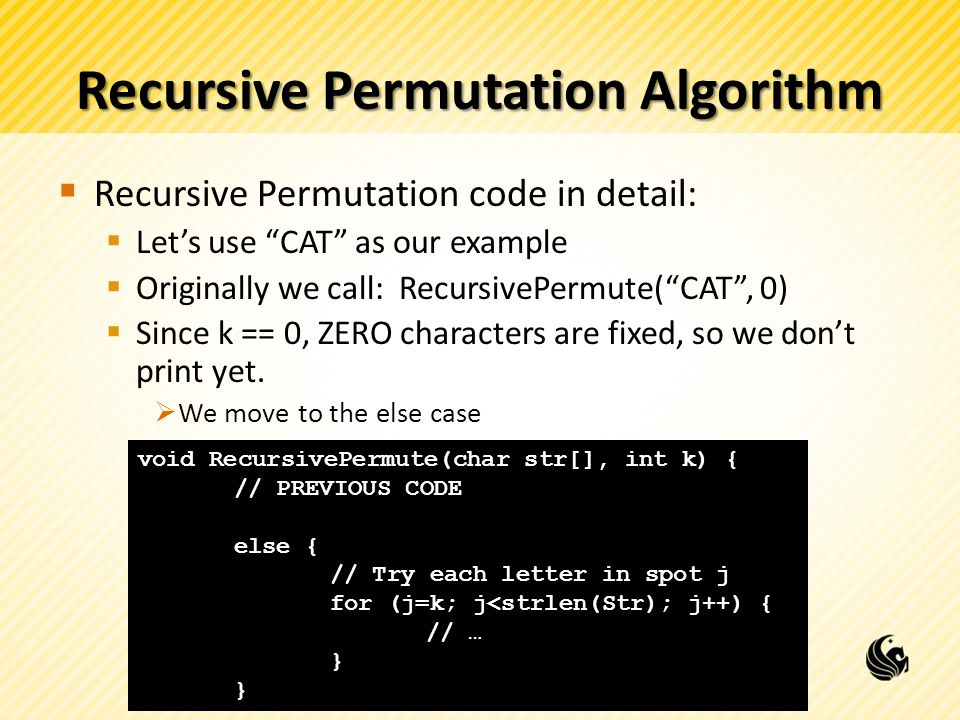 Recursive Permutation Algorithm Recursive Permutation code in detail: Lets use CAT as our example Originally we call: RecursivePermute(CAT, 0) Since k