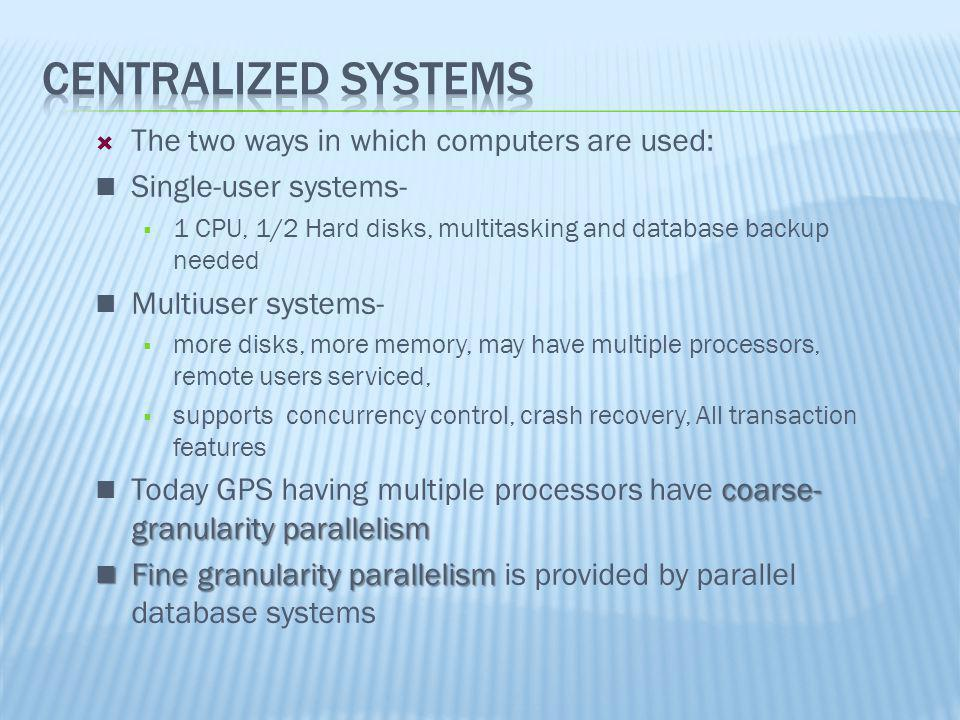 The two ways in which computers are used: n Single-user systems- 1 CPU, 1/2 Hard disks, multitasking and database backup needed n Multiuser systems- m