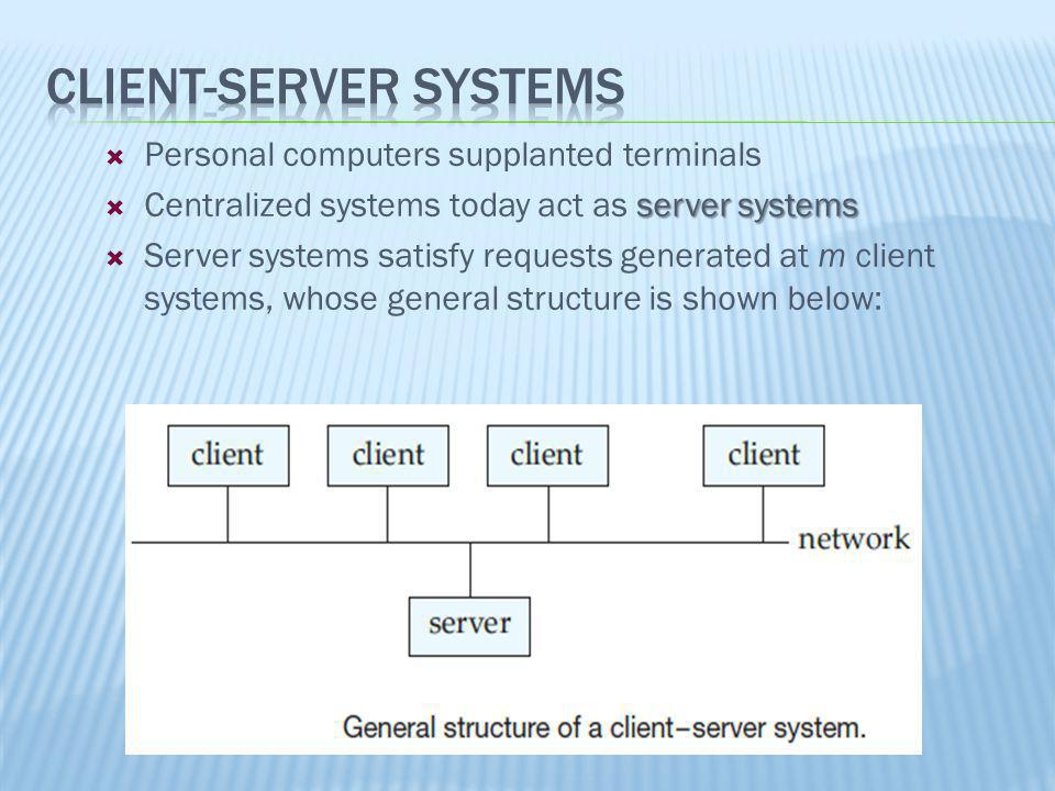 Personal computers supplanted terminals server systems Centralized systems today act as server systems Server systems satisfy requests generated at m