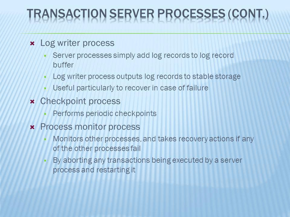 Log writer process Server processes simply add log records to log record buffer Log writer process outputs log records to stable storage Useful partic