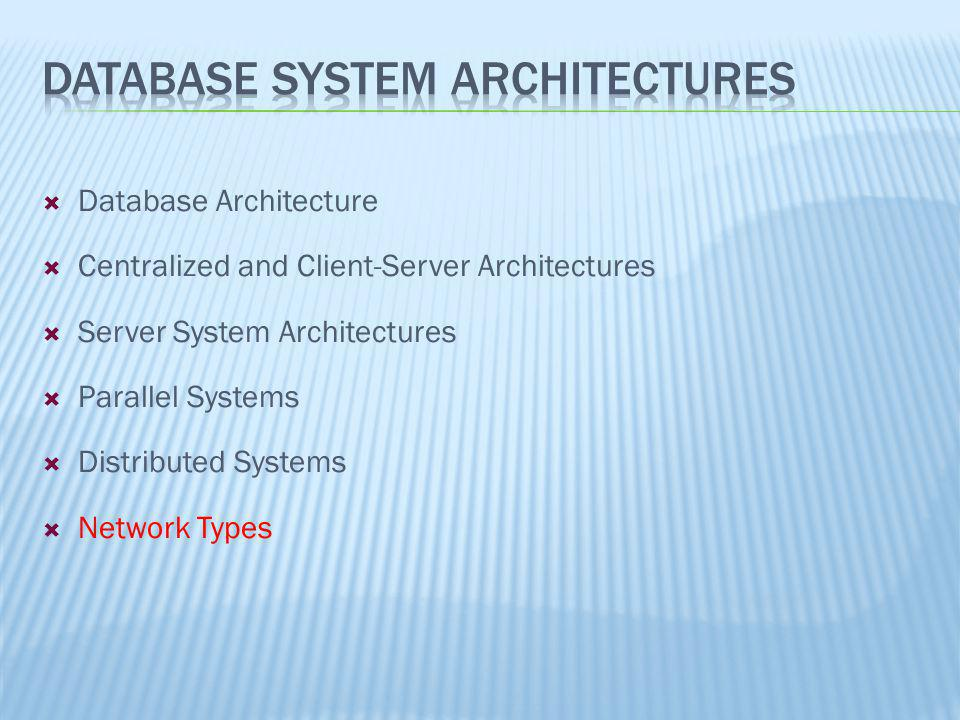 Database Architecture Centralized and Client-Server Architectures Server System Architectures Parallel Systems Distributed Systems Network Types