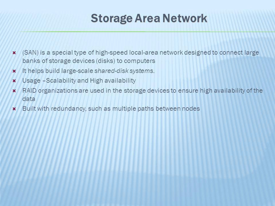 (SAN) is a special type of high-speed local-area network designed to connect large banks of storage devices (disks) to computers It helps build large-