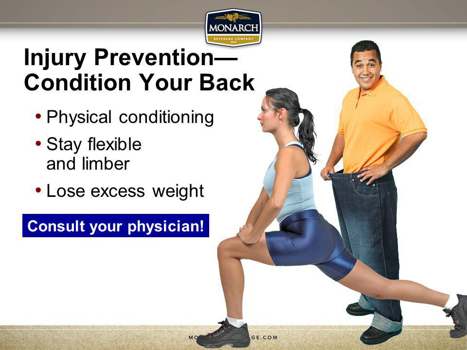 Injury Prevention Condition Your Back Physical conditioning Stay flexible and limber Lose excess weight Consult your physician!