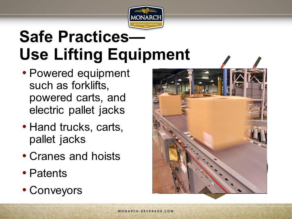 Safe Practices Use Lifting Equipment Powered equipment such as forklifts, powered carts, and electric pallet jacks Hand trucks, carts, pallet jacks Cr