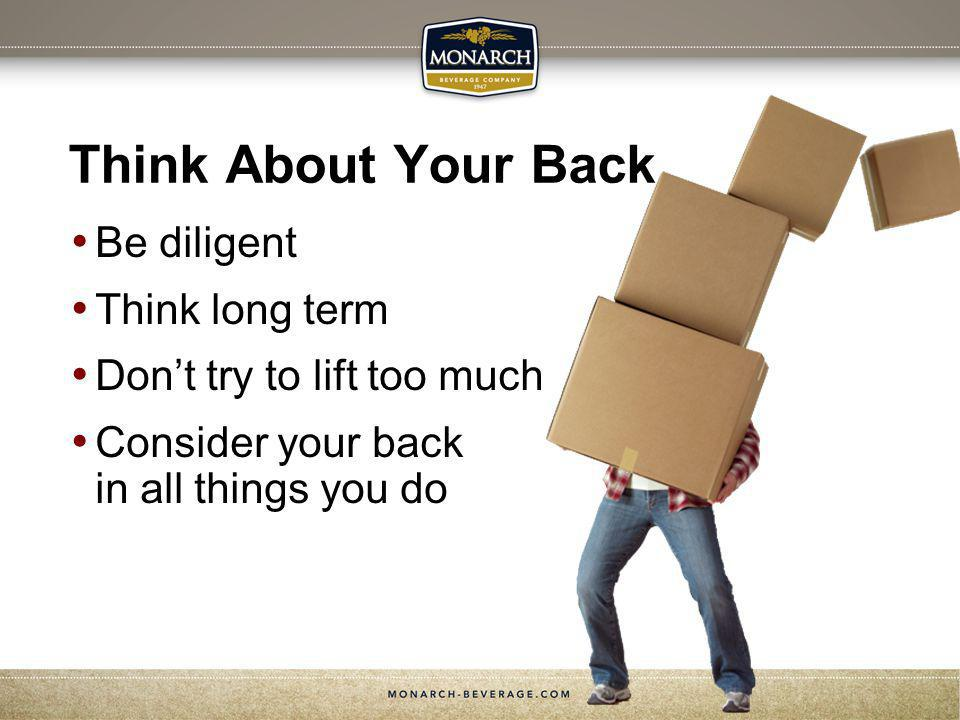 Be diligent Think long term Dont try to lift too much Consider your back in all things you do Think About Your Back